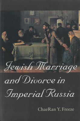 Jewish Marriage and Divorce in Imperial Russia 9781584651604