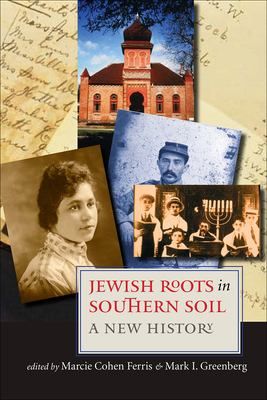 Jewish Roots in Southern Soil: A New History 9781584655893