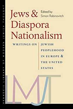 Jews and Diaspora Nationalism: Writings on Jewish Peoplehood in Europe and the United States 9781584657620