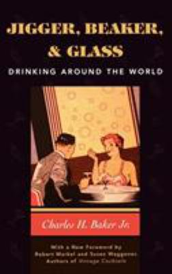 Jigger, Beaker and Glass: Drinking Around the World 9781586670504