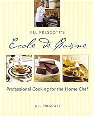 Jill Prescott's Ecole de Cuisine: Professional Cooking for the Home Chef 9781580082907