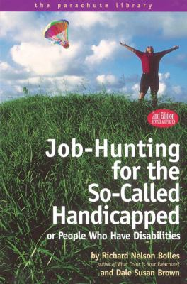 Job-Hunting for the So-Called Handicapped or People Who Have Disabilities 9781580081955