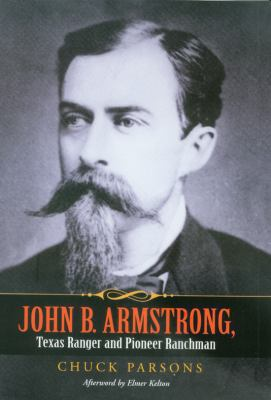 John B. Armstrong, Texas Ranger and Pioneer Ranchman 9781585445530