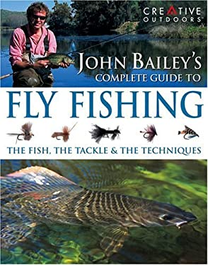 John Bailey's Complete Guide to Fly Fishing 9781580112338