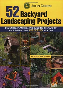 John Deere 52 Backyard Landscaping Projects: Designing, Planting, and Building the Yard of Your Dreams One Weekend at a Time 9781589233638
