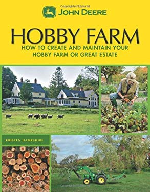 John Deere: Hobby Farm: How to Create and Maintain Your Hobby Farm or Great Estate 9781589233645