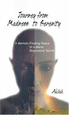 Journey from Madness to Serenity: A Memoir: Finding Peace in a Manic-Depressive Storm 9781587217647