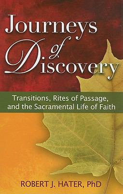 Journeys of Discovery: Transitions, Rites of Passage, and the Sacramental Life of Faith 9781585957088
