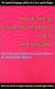 Jovenes, Enamorados y En Peligro: Una Guia Para Jovenes: Como Librarse de Relaciones Abusivas, in Love and in Danger, Spanish-Language Edition 9781580050272
