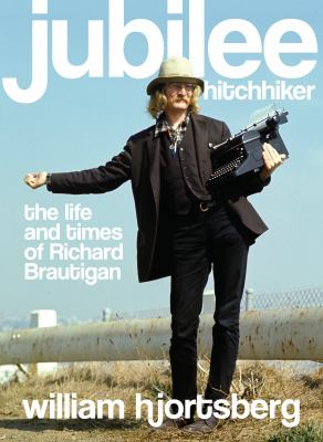 Jubilee Hitchhiker: The Life and Times of Richard Brautigan 9781582437903