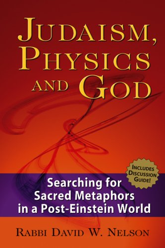 Judaism, Physics and God: Searching for Sacred Metaphors in a Post-Einstein World 9781580233064