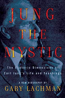 Jung the Mystic: The Esoteric Dimensions of Carl Jung's Life and Teachings 9781585427925