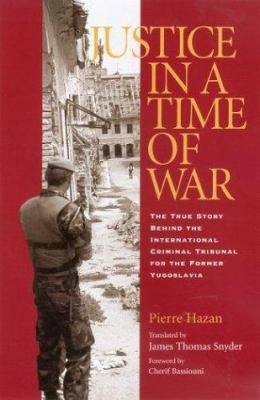 Justice in a Time of War: The True Story Behind the International Criminal Tribunal for the Former Yugoslavia 9781585444113