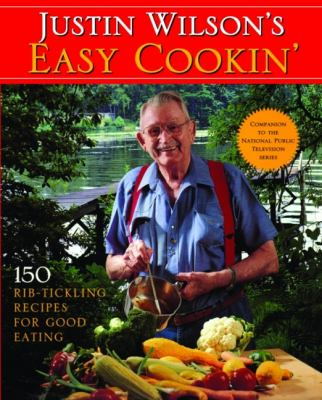 Justin Wilson's Easy Cookin': 150 Rib-Tickling Recipes for Good Eating 9781589807907