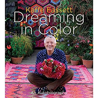 Kaffe Fassett: Dreaming in Color: An Autobiography 9781584799962