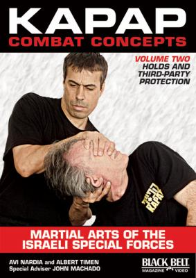 Kapap Combat Concepts: Martial Arts of the Israeli Special Forces: Volume Two: Holds and Third-Party Protection 9781581334609