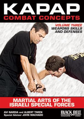 Kapap Combat Concepts: Martial Arts of the Israeli Special Forces: Volume Three: Weapons Skills and Defenses 9781581334616