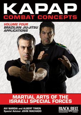 Kapap Combat Concepts: Martial Arts of the Israeli Special Forces: Volume Four: Brazilian Jiu-Jitsu Applications 9781581334623