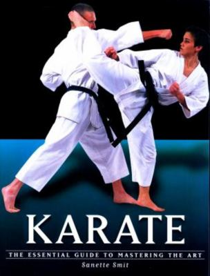 Karate: The Essential Guide to Mastering the Art 9781585743803