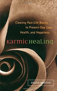Karmic Healing: Clearing Past Life Blocks to Present Day Love, Health, and Happiness 9781580911788
