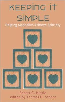 Keeping It Simple: Helping Alcoholics Achieve Sobriety (2nd Edition) 9781581129366