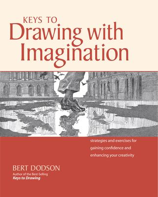 Keys to Drawing with Imagination: Strategies and Exercises for Gaining Confidence and Enhancing Creativity 9781581807578