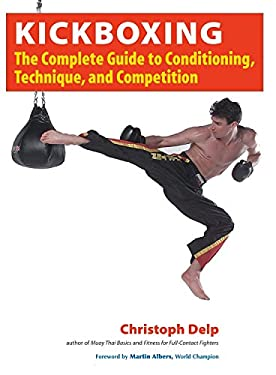 Kickboxing: The Complete Guide to Conditioning, Technique, and Competition 9781583941782