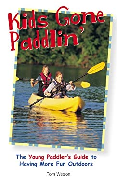 Kids Gone Paddlin': The Young Paddler's Guide to Having More Fun Outdoors 9781589233713