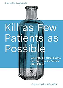 Kill as Few Patients as Possible: And Fifty-Six Other Essays on How to Be the World's Best Doctor 9781580089173