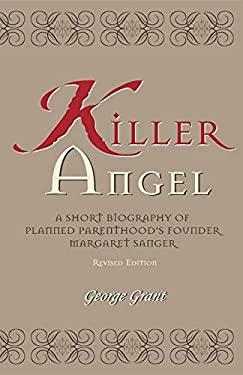 Killer Angel: A Short Biography of Planned Parenthood's Founder, Margaret Sanger 9781581821505