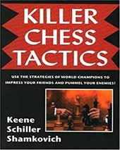 Killer Chess Tactics: World Champion Tactics and Combinations 7139354