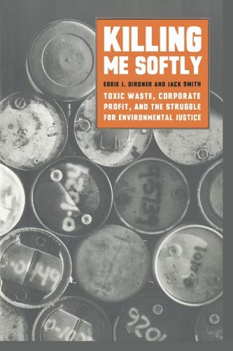 Killing Me Softly: Toxic Waste, Corporate Profit, and the Struggle for Environmental Justice 9781583670835
