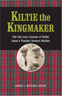 Kiltie the Kingmaker: The Lost Lessons of Stewart Maiden 9781587261084