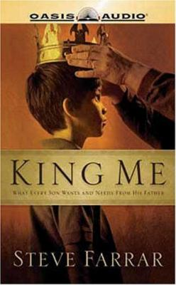 King Me: What Every Son Wants and Needs from His Father 9781589269088