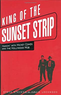 King of the Sunset Strip: Hangin' with Mickey Cohen and the Hollywood Mob 9781581825077
