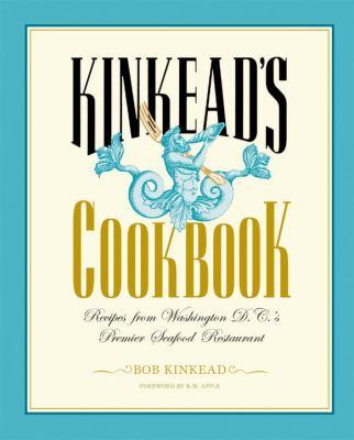 Kinkead's Cookbook: Recipes from Washington D.C.'s Premier Seafood Restaurant 9781580085229