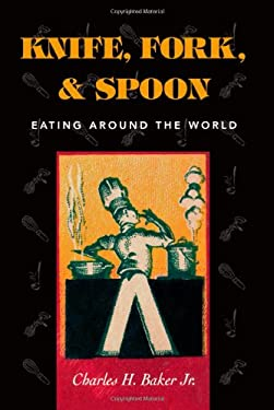 Knife, Fork and Spoon: Eating Around the World 9781586670498