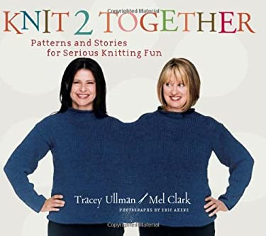 Knit 2 Together: Patterns and Stories for Serious Knitting Fun 9781584795346