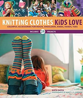 Knitting Clothes Kids Love: Colorful Accessories for Heads, Shoulders, Knees, Hands, Toes 9781589236752
