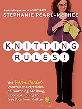 Knitting Rules!: The Yarn Harlot Unravels the Mysteries of Swatcing, Stashing, Ribbing & Rolling to Free Your Inner Knitter 9781580178341
