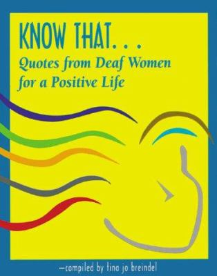 Know That . . .: Quotes from Deaf Women for a Positive Life 9781581210125