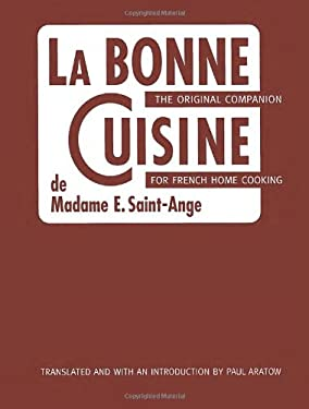 La Bonne Cuisine de Madame E. Saint-Ange: The Original Companion for French Home Cooking 9781580086059