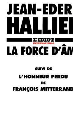 La Force D'Ame: L'Honneur Perdu de Francois Mitterrand 9781583487181