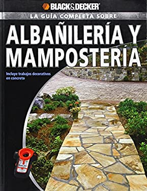 La Guia Completa Sobre Albanileria y Mamposteria: Incluye Trabajos Decorativos de Concreto 9781589234918