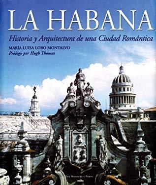 La Habana: Historia y Arquitectura de Una Ciudad ROM?Ntica 9781580932394