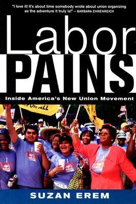 Labor Pains: Stories from Inside America's New Union Movement 9781583670583