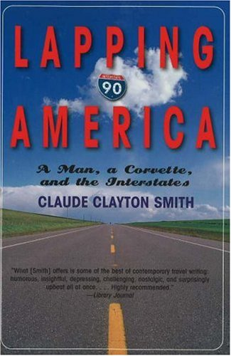 Lapping America: A Man, a Corvette, and the Interstate 9781580801393