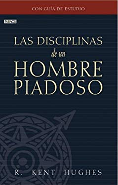Las Disciplinas de un Hombre Piadoso = Disciplines of a Godly Man 9781588022462