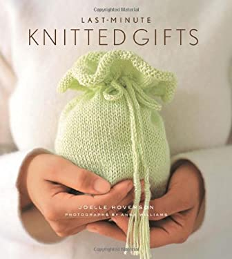 Last-Minute Knitted Gifts 9781584793670