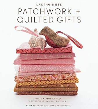 Last-Minute Patchwork + Quilted Gifts 9781584796343